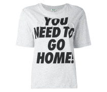 """- T-Shirt mit """"You Need To Go Home""""-Print - women"""